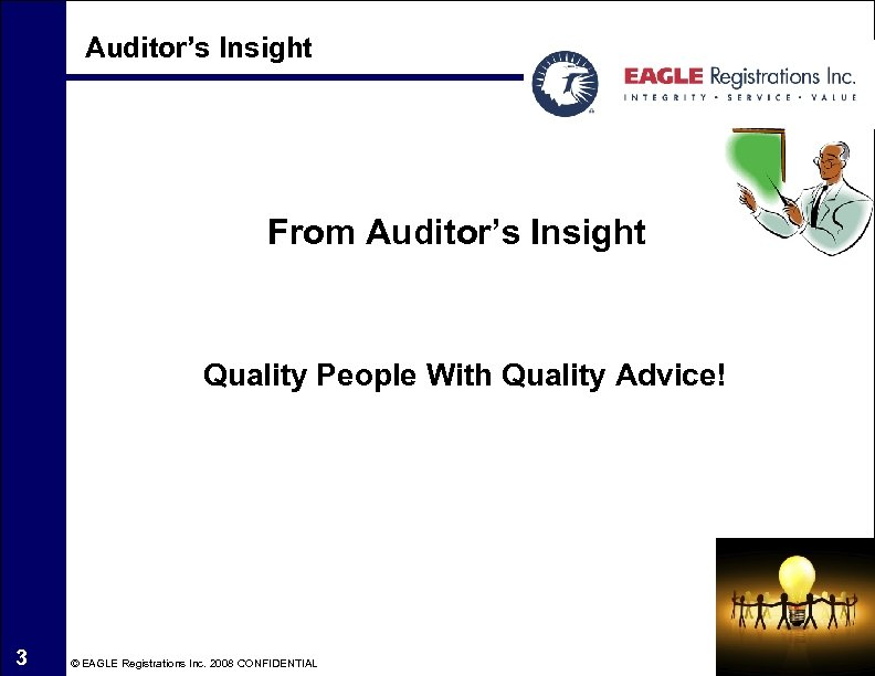 Auditor's Insight From Auditor's Insight Quality People With Quality Advice! 3 © EAGLE Registrations
