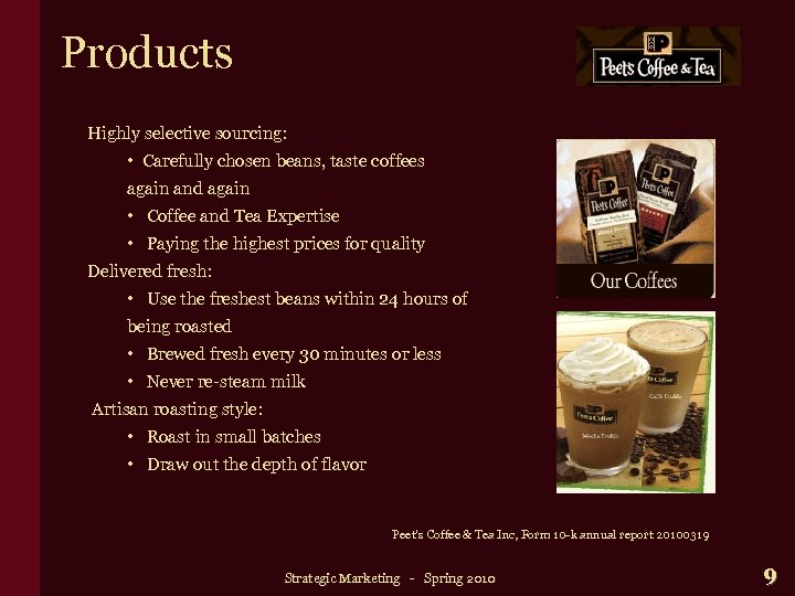 Products Highly selective sourcing: • Carefully chosen beans, taste coffees again and again •