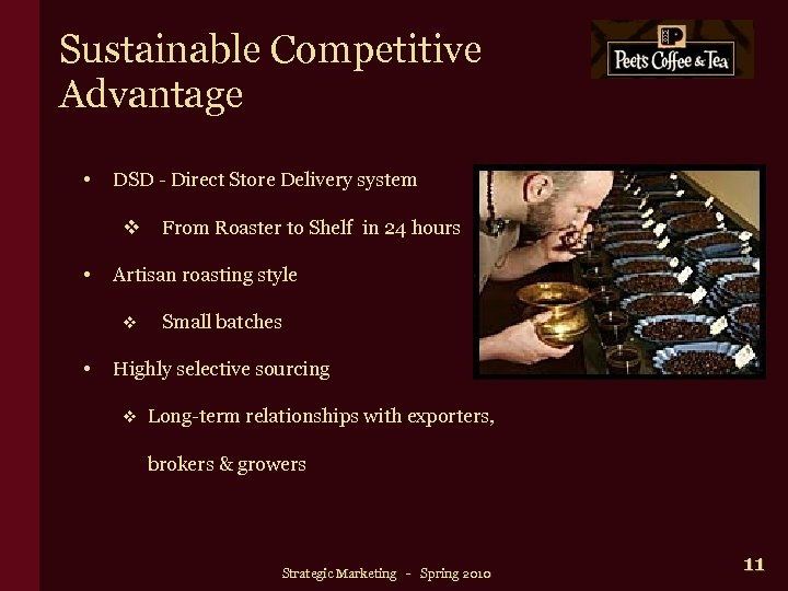 Sustainable Competitive Advantage • DSD - Direct Store Delivery system v From Roaster to