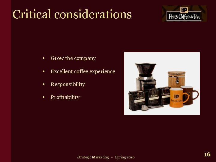 Critical considerations • Grow the company • Excellent coffee experience • Responsibility • Profitability
