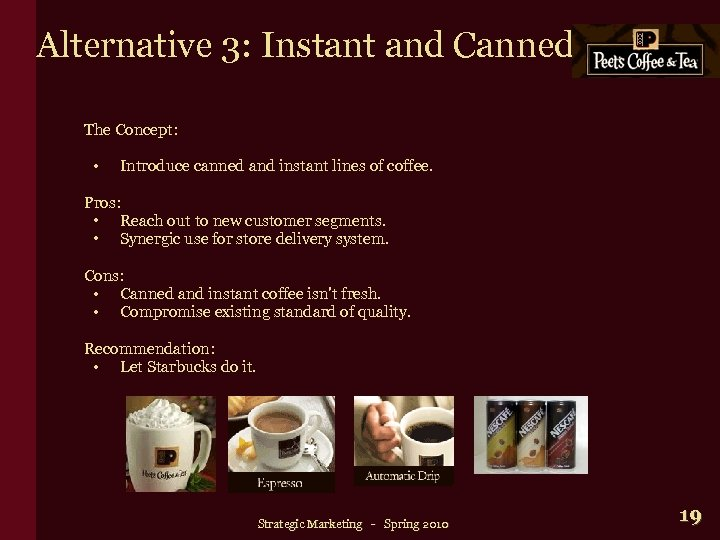 Alternative 3: Instant and Canned The Concept: • Introduce canned and instant lines of