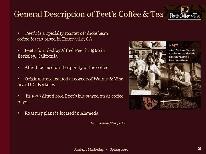 General Description of Peet's Coffee & Tea • Peet's is a specialty roaster of