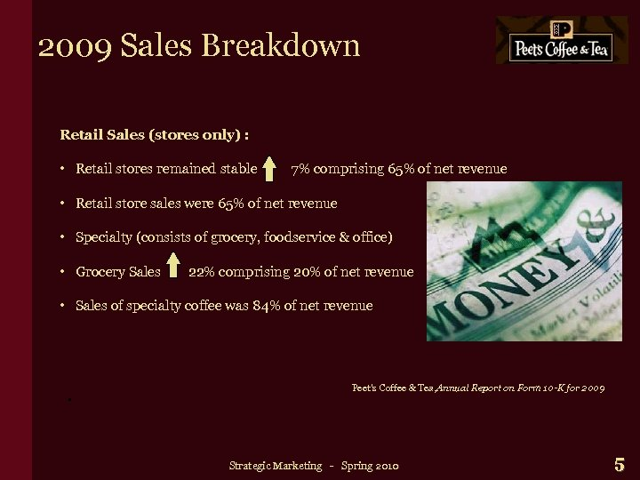 2009 Sales Breakdown Retail Sales (stores only) : • Retail stores remained stable 7%
