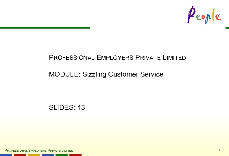 PROFESSIONAL EMPLOYERS PRIVATE LIMITED MODULE: Sizzling Customer Service SLIDES: 13 PROFESSIONAL EMPLOYERS PRIVATE LIMITED