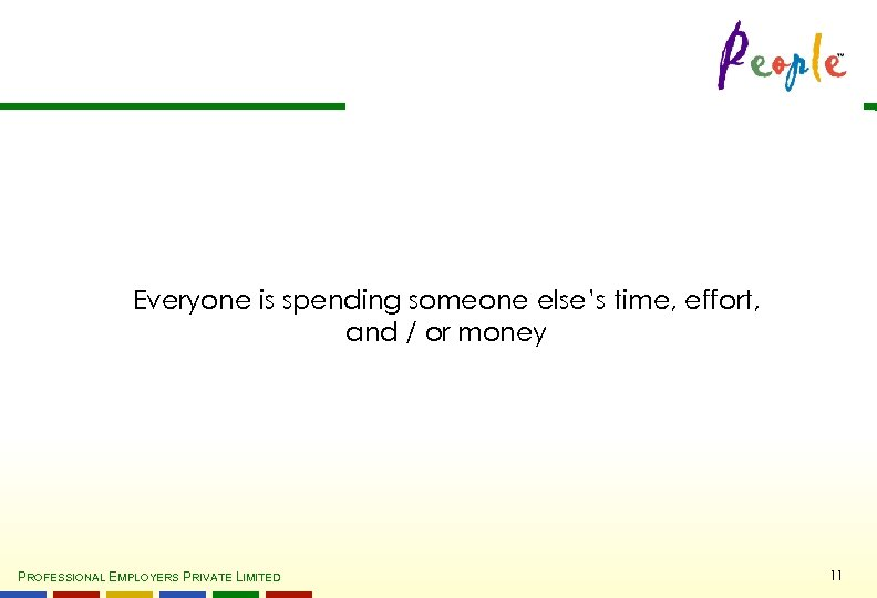 Everyone is spending someone else's time, effort, and / or money PROFESSIONAL EMPLOYERS PRIVATE