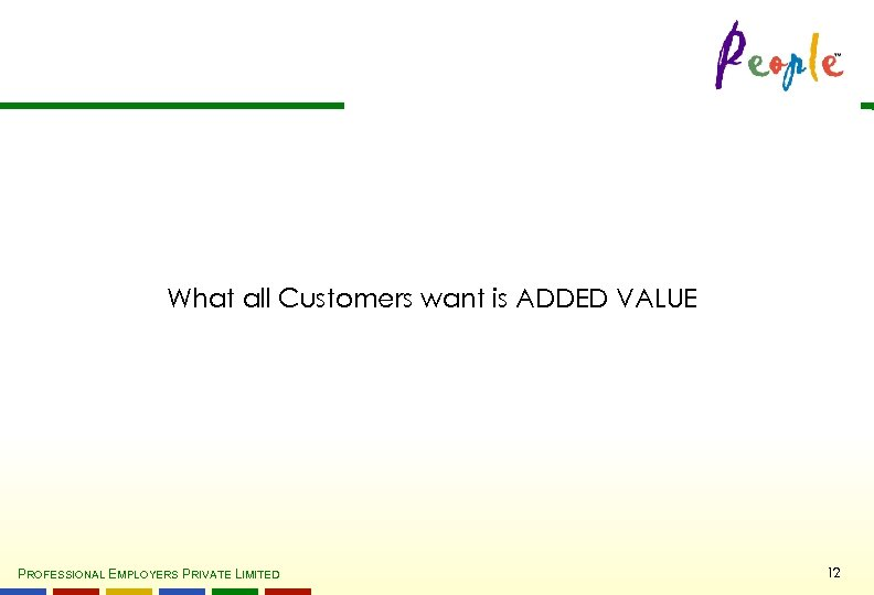 What all Customers want is ADDED VALUE PROFESSIONAL EMPLOYERS PRIVATE LIMITED 12