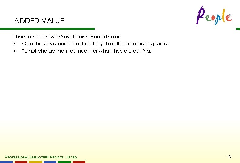 ADDED VALUE There are only Two Ways to give Added value § Give the