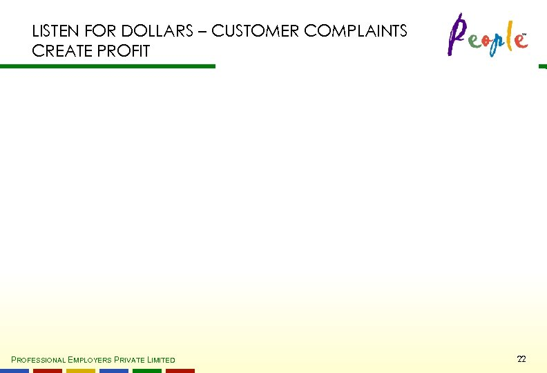 LISTEN FOR DOLLARS – CUSTOMER COMPLAINTS CREATE PROFIT PROFESSIONAL EMPLOYERS PRIVATE LIMITED 22
