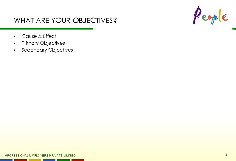WHAT ARE YOUR OBJECTIVES? § § § Cause & Effect Primary Objectives Secondary Objectives
