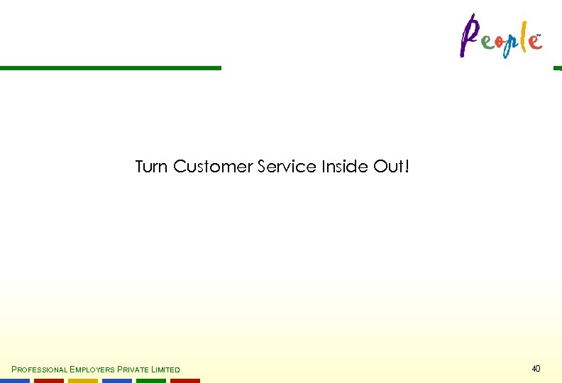 Turn Customer Service Inside Out! PROFESSIONAL EMPLOYERS PRIVATE LIMITED 40