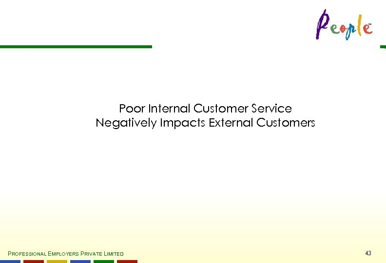 Poor Internal Customer Service Negatively Impacts External Customers PROFESSIONAL EMPLOYERS PRIVATE LIMITED 43