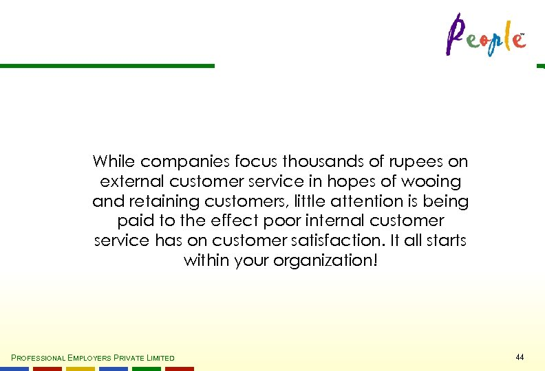 While companies focus thousands of rupees on external customer service in hopes of wooing