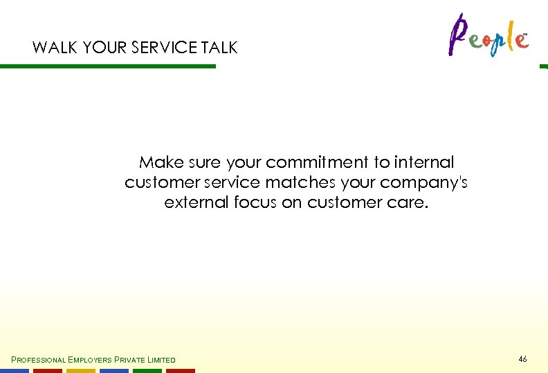 WALK YOUR SERVICE TALK Make sure your commitment to internal customer service matches your