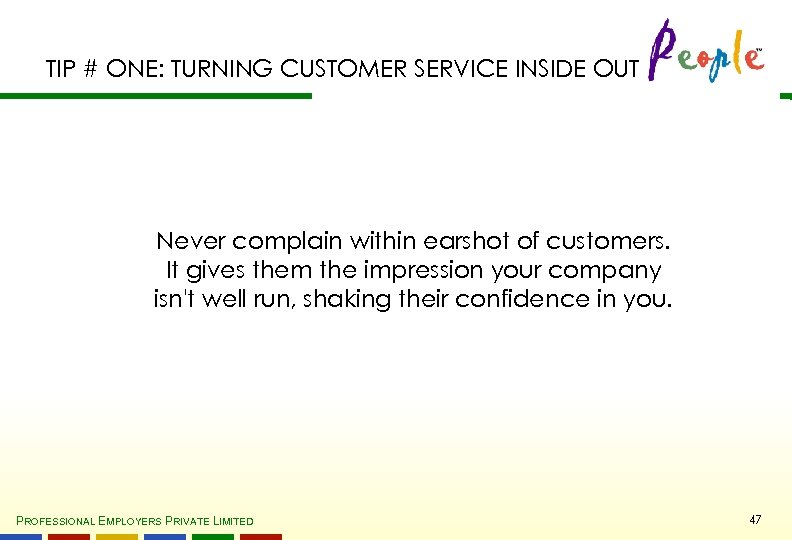 TIP # ONE: TURNING CUSTOMER SERVICE INSIDE OUT Never complain within earshot of customers.