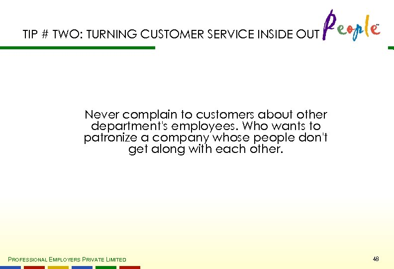 TIP # TWO: TURNING CUSTOMER SERVICE INSIDE OUT Never complain to customers about other