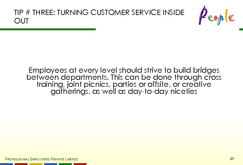 TIP # THREE: TURNING CUSTOMER SERVICE INSIDE OUT Employees at every level should strive