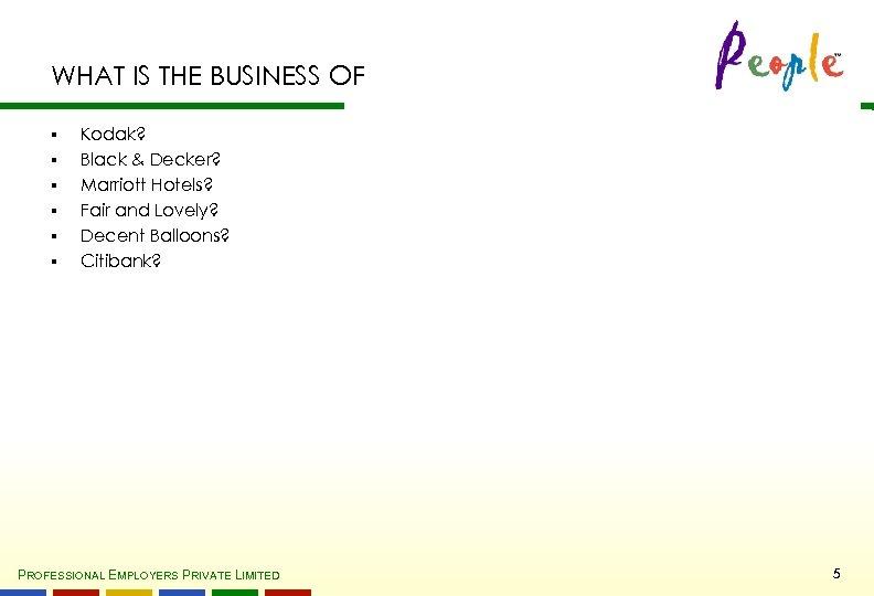 WHAT IS THE BUSINESS OF § § § Kodak? Black & Decker? Marriott Hotels?