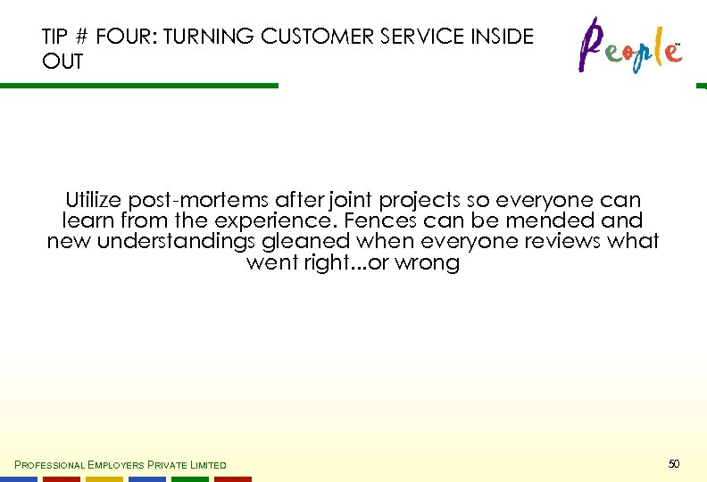 TIP # FOUR: TURNING CUSTOMER SERVICE INSIDE OUT Utilize post-mortems after joint projects so