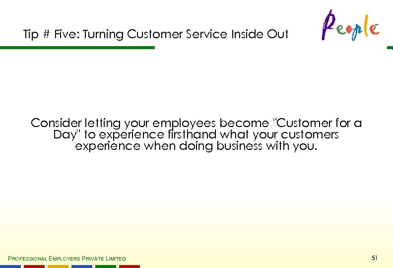 Tip # Five: Turning Customer Service Inside Out Consider letting your employees become