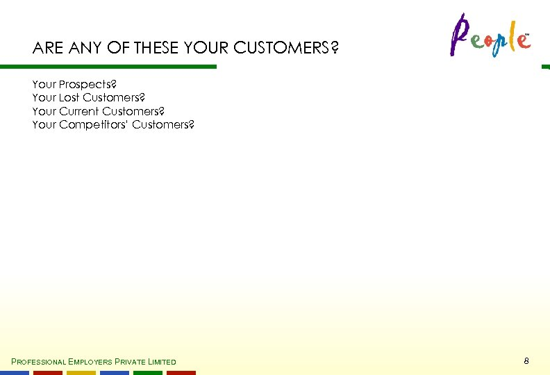 ARE ANY OF THESE YOUR CUSTOMERS? Your Prospects? Your Lost Customers? Your Current Customers?