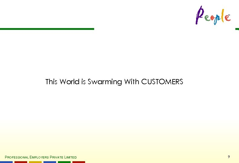 This World is Swarming With CUSTOMERS PROFESSIONAL EMPLOYERS PRIVATE LIMITED 9