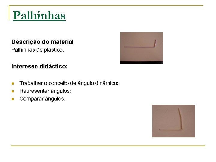 Palhinhas Descrição do material Palhinhas de plástico. Interesse didáctico: n n n Trabalhar o