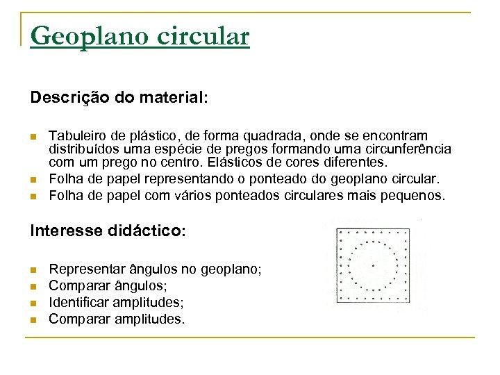 Geoplano circular Descrição do material: n n n Tabuleiro de plástico, de forma quadrada,