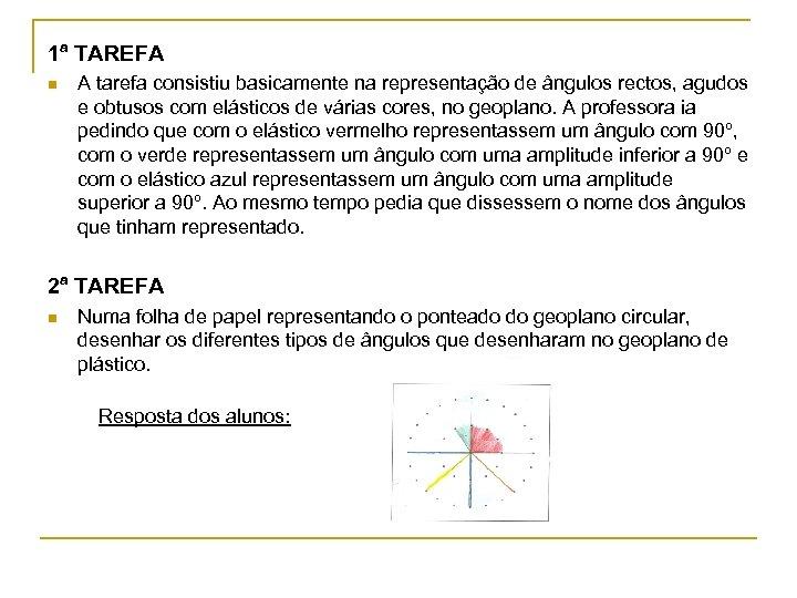 1ª TAREFA n A tarefa consistiu basicamente na representação de ângulos rectos, agudos e