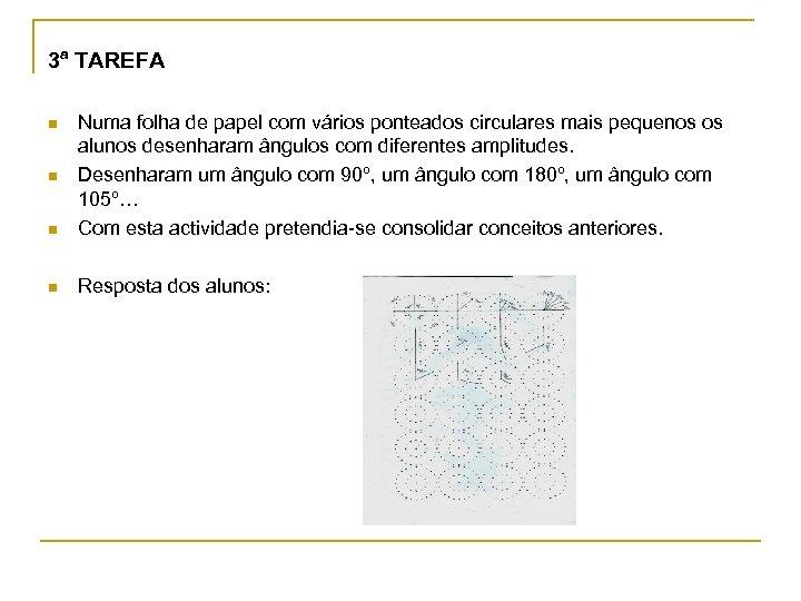3ª TAREFA n Numa folha de papel com vários ponteados circulares mais pequenos os