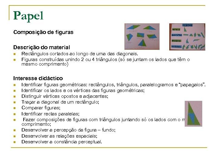 Papel Composição de figuras Descrição do material n n Rectângulos cortados ao longo de