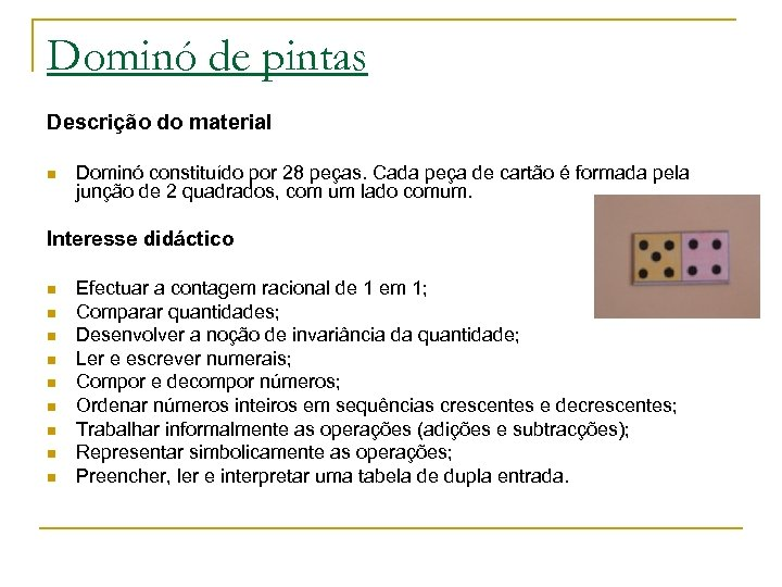 Dominó de pintas Descrição do material n Dominó constituído por 28 peças. Cada peça