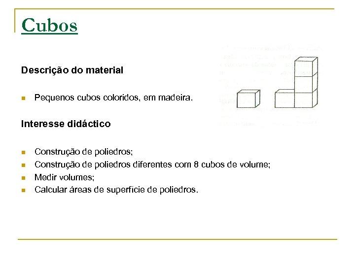 Cubos Descrição do material n Pequenos cubos coloridos, em madeira. Interesse didáctico n n