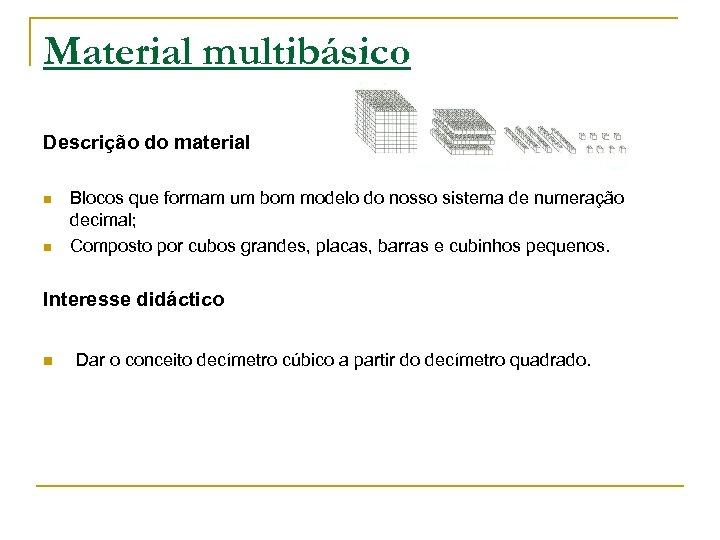 Material multibásico Descrição do material n n Blocos que formam um bom modelo do