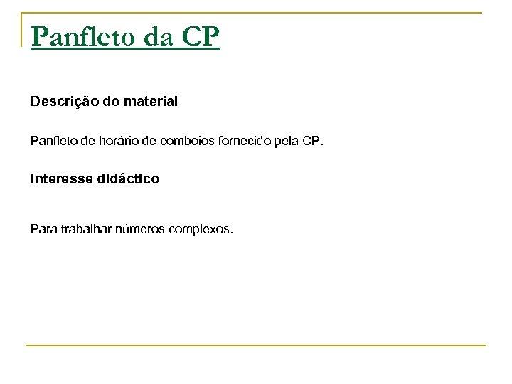 Panfleto da CP Descrição do material Panfleto de horário de comboios fornecido pela CP.