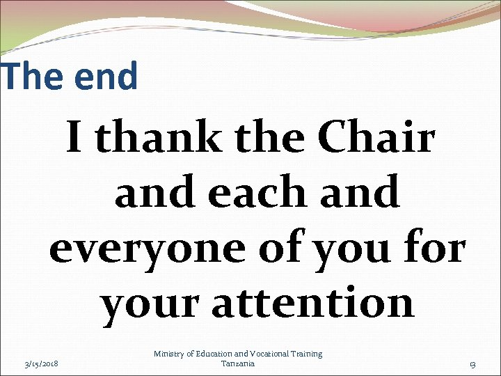 The end I thank the Chair and each and everyone of you for your