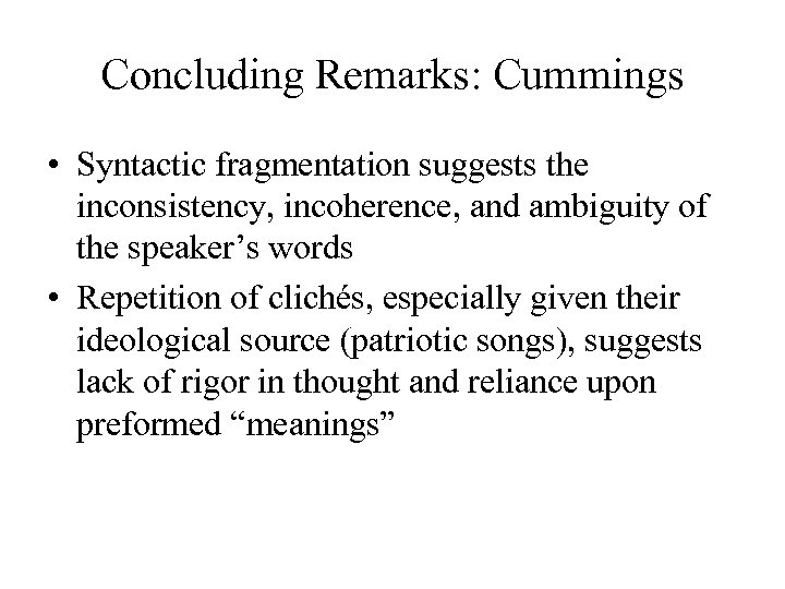 Concluding Remarks: Cummings • Syntactic fragmentation suggests the inconsistency, incoherence, and ambiguity of the