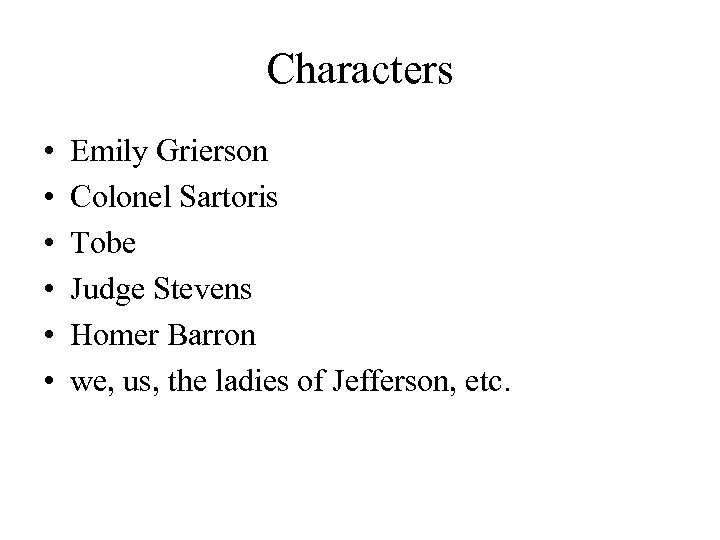 Characters • • • Emily Grierson Colonel Sartoris Tobe Judge Stevens Homer Barron we,