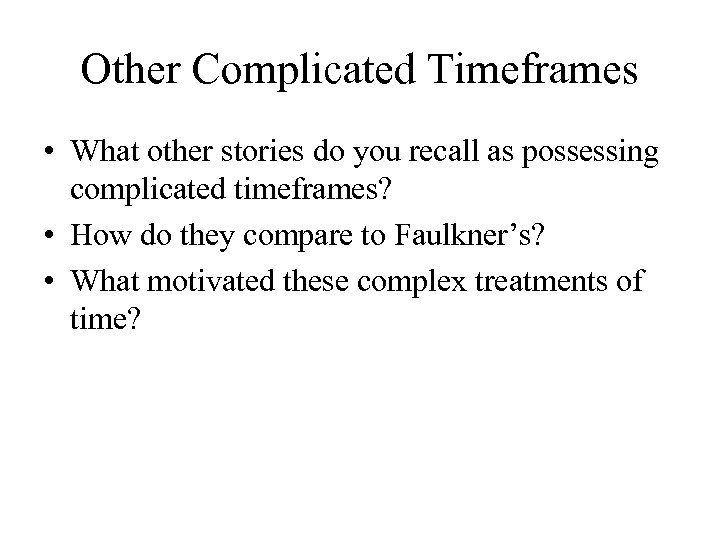 Other Complicated Timeframes • What other stories do you recall as possessing complicated timeframes?