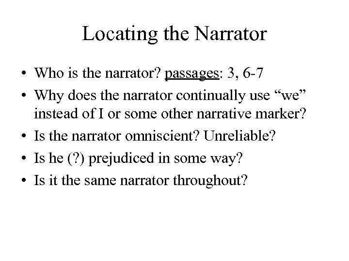 Locating the Narrator • Who is the narrator? passages: 3, 6 -7 • Why