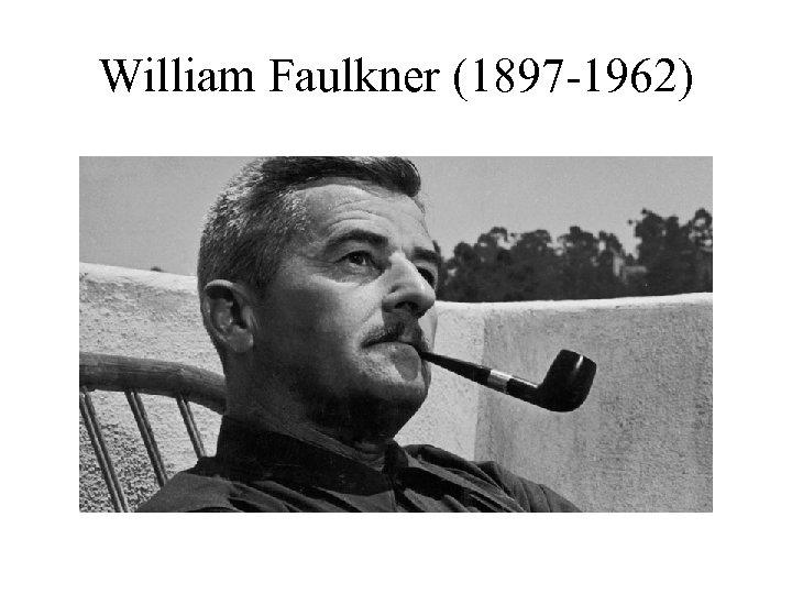 William Faulkner (1897 -1962)
