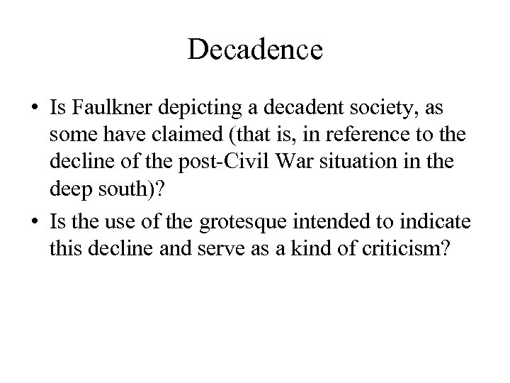 Decadence • Is Faulkner depicting a decadent society, as some have claimed (that is,
