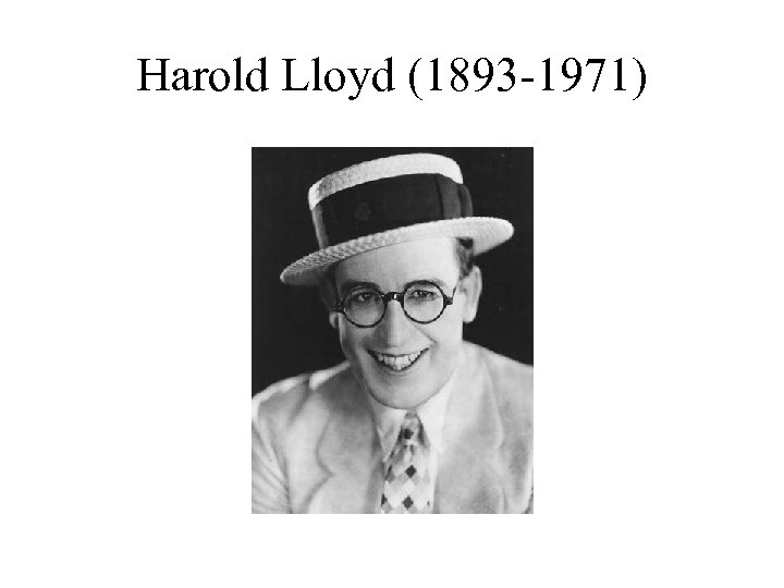 Harold Lloyd (1893 -1971)