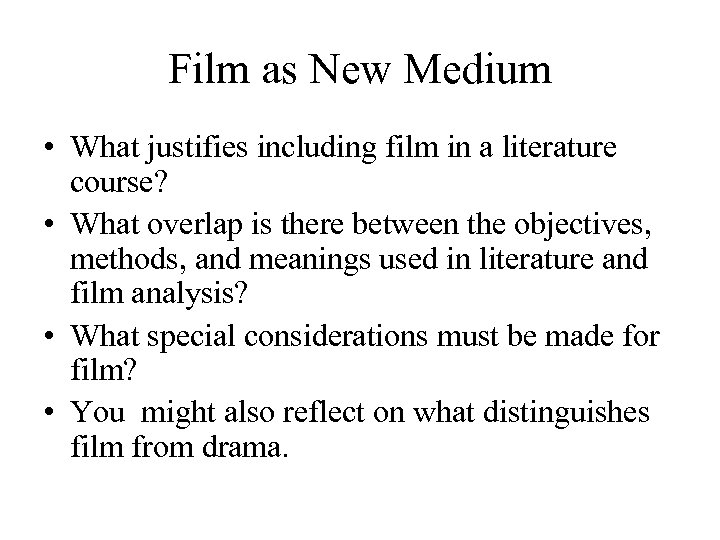 Film as New Medium • What justifies including film in a literature course? •
