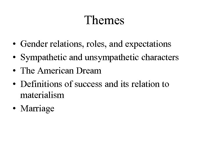 Themes • • Gender relations, roles, and expectations Sympathetic and unsympathetic characters The American