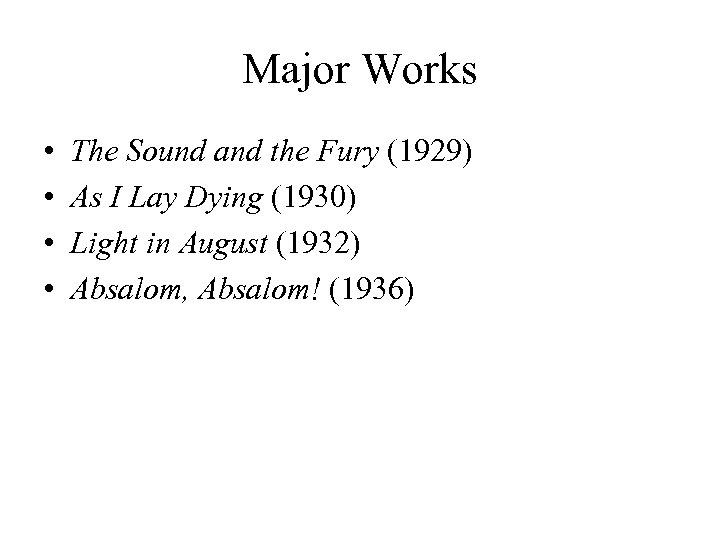 Major Works • • The Sound and the Fury (1929) As I Lay Dying