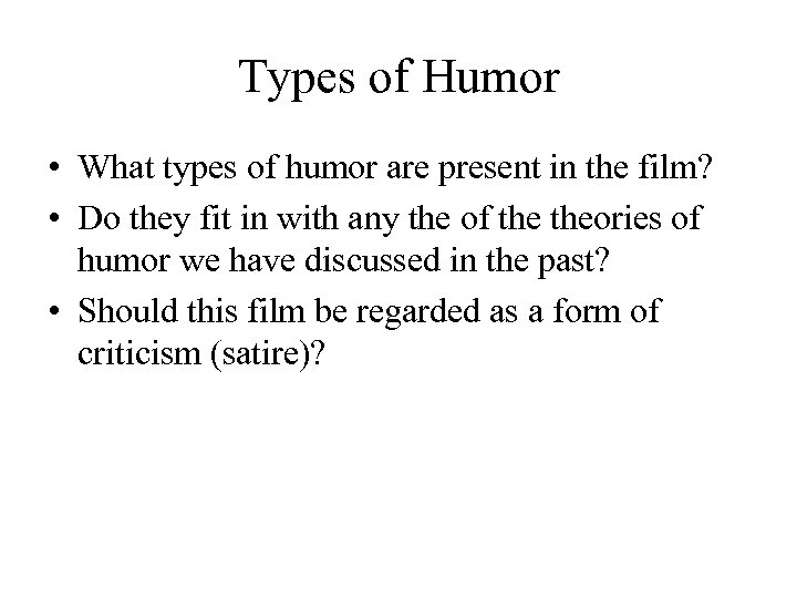 Types of Humor • What types of humor are present in the film? •
