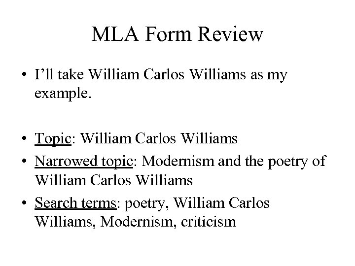 MLA Form Review • I'll take William Carlos Williams as my example. • Topic: