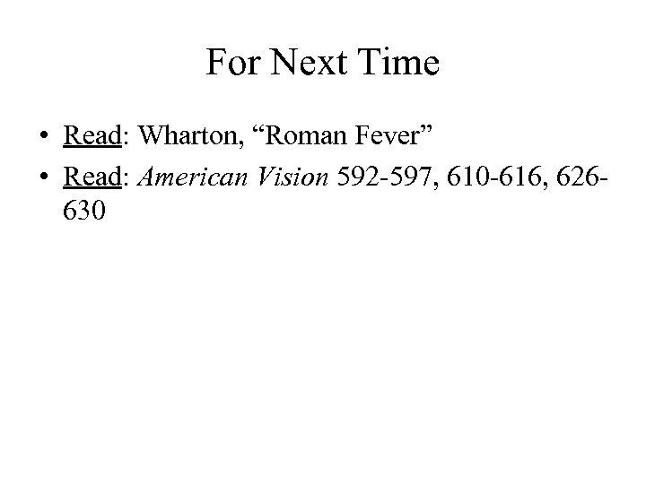 "For Next Time • Read: Wharton, ""Roman Fever"" • Read: American Vision 592 -597,"