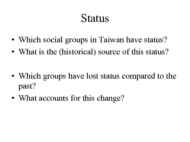 Status • Which social groups in Taiwan have status? • What is the (historical)