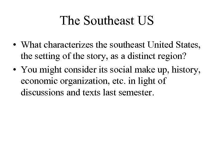 The Southeast US • What characterizes the southeast United States, the setting of the